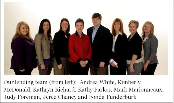 Our lending team (from left): Andrea White, Kimberly McDonald, Kathryn Richard, Kathy Parker, Mark Marionneaux, Judy Foreman, Jeree Chaney and Fonda Funderburk